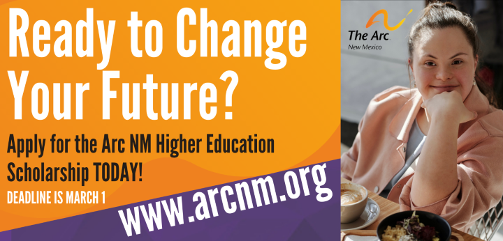 Ready to Change Your Future? Apply for the Arc NM Higher Education Scholarship TODAY! Deadline March 1, 2020. www.arcnm.org