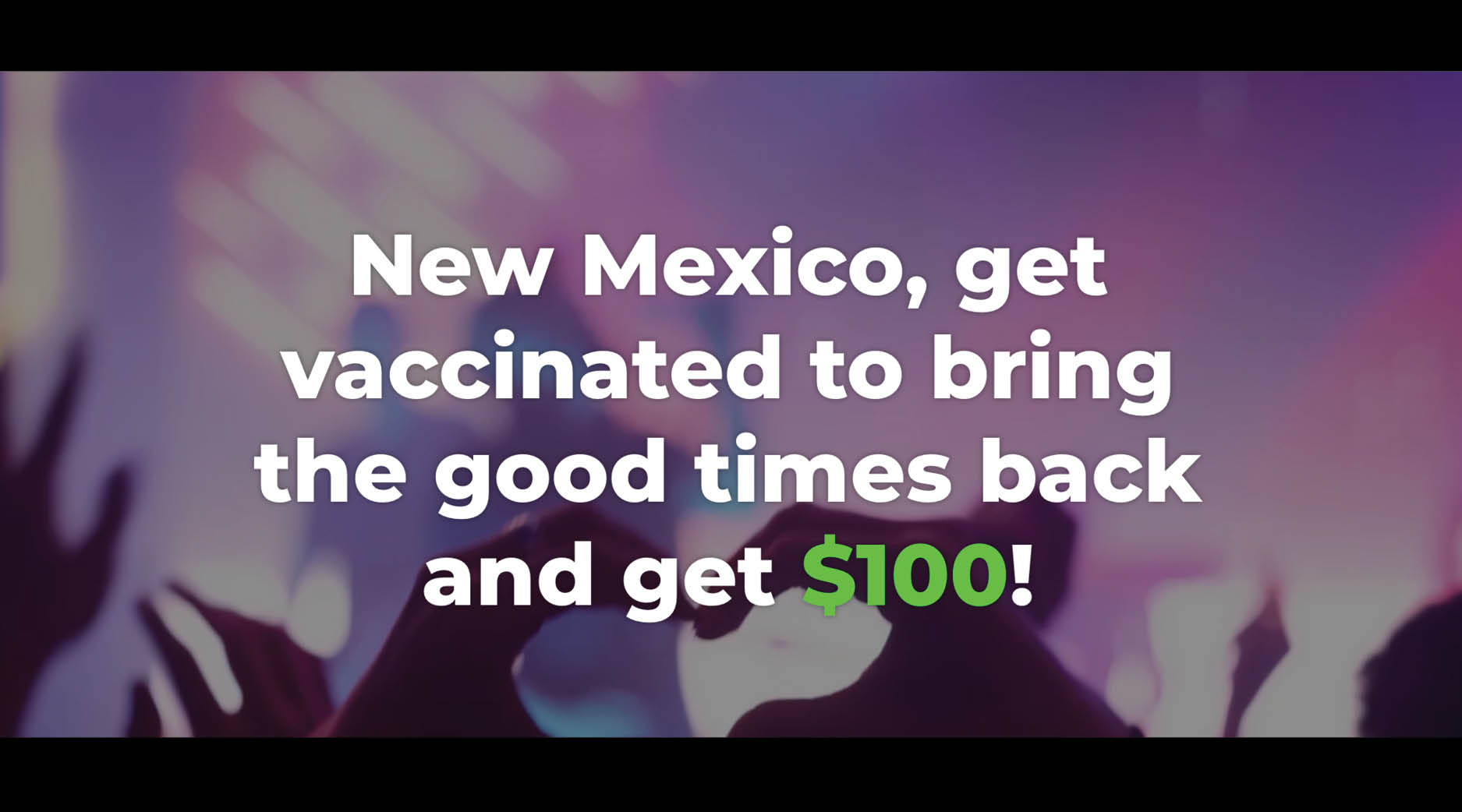 New Mexico, get vaccinated to bring the good times back and get $100!